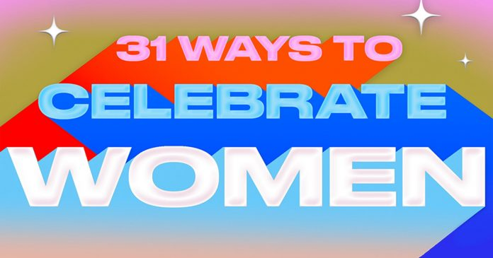 31 Ways To Celebrate Women This Women's History Month